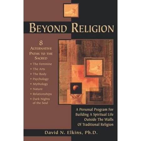 Beyond Religion : A Personal Program for Building a Spiritual Life Outside the Walls of Traditional