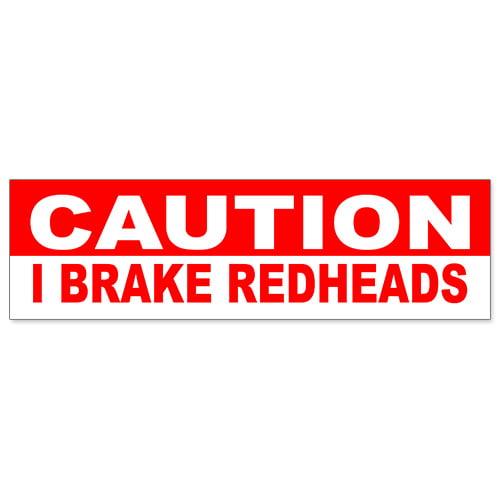 Car bumper sticker caution i brake for redheads