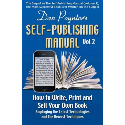 Self-Publishing Manual, Volume II : How to Write, Print, and Sell Your Own Book Employing the Latest Technologies and the Newest Techniques