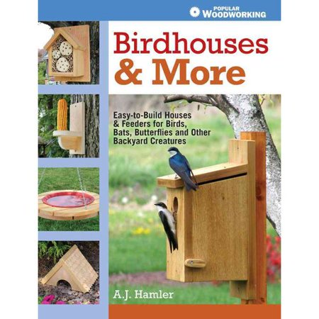 Birdhouses & More: Easy-to-Build Houses & Feeders for Birds, Bats, Butterflies and Other Backyard Creatures