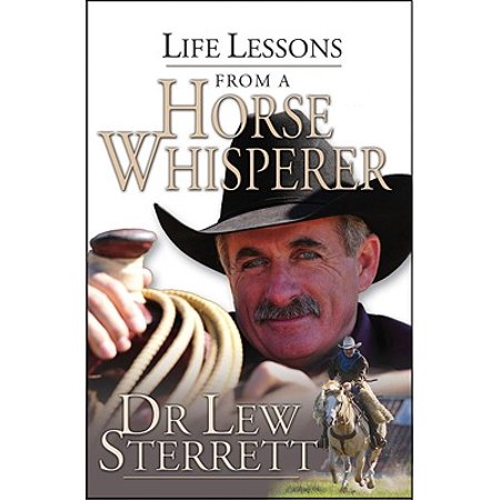 Life Lessons from a Horse Whisperer (The Horse Whisperer A Soft Place To Fall)