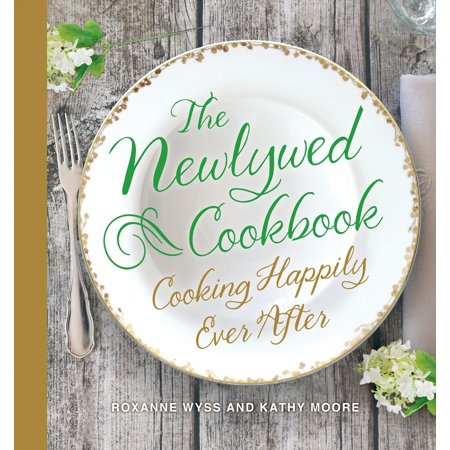 The Newlywed Cookbook : Cooking Happily Ever After ()