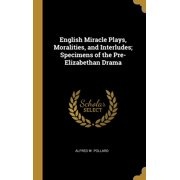 English Miracle Plays, Moralities, and Interludes; Specimens of the Pre-Elizabethan Drama