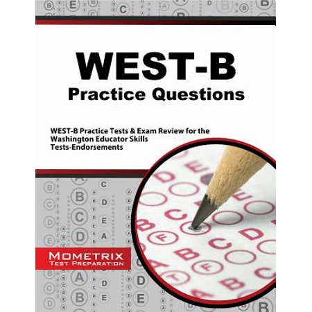 West-B Practice Questions : West-B Practice Tests & Exam Review for the Washington Educator Skills