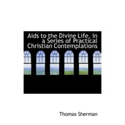 AIDS to the Divine Life, in a Series of Practical Christian Contemplations