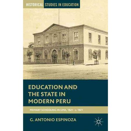 Education and the State in Modern Peru: Primary Schooling in Lima 1821-c. 1921