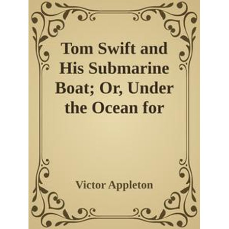 Tom Swift and His Submarine Boat; Or, Under the Ocean for Sunken Treasure - eBook ()