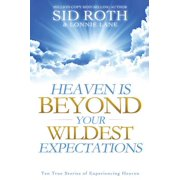 Heaven is Beyond Your Wildest Expectations: Ten True Stories of Experiencing Heaven - eBook