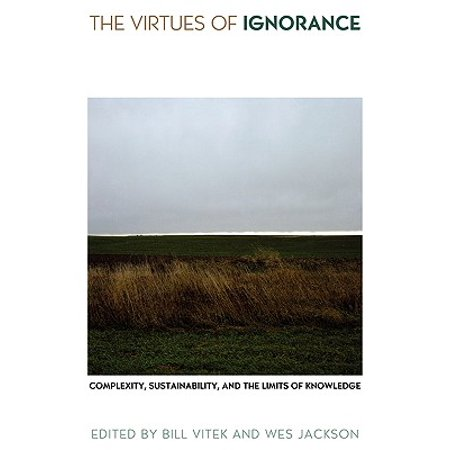 The Virtues of Ignorance : Complexity, Sustainability, and the Limits of (Birdman Or The Unexpected Virtue Of Ignorance)