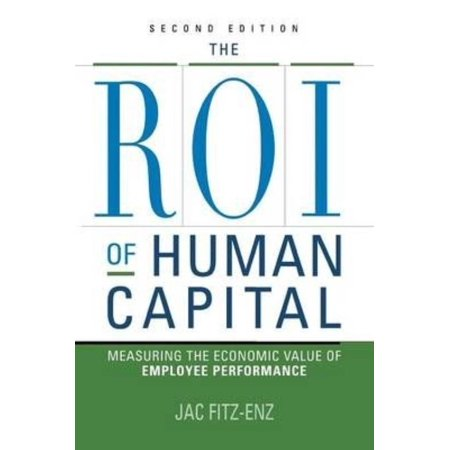 The Roi Of Human Capital  Measuring The Economic Value Of Employee Performance