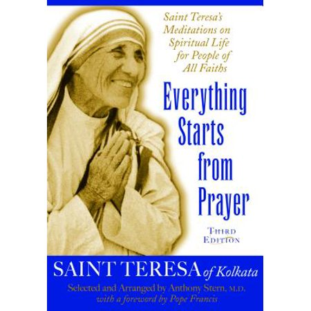 Everything Starts from Prayer : Saint Teresa's Meditations on Spiritual Life for People of All