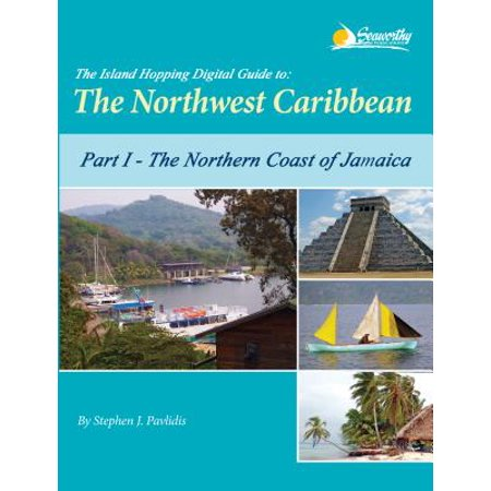 The Island Hopping Digital Guide to the Northwest Caribbean - Part I - The Northern Coast of Jamaica - eBook