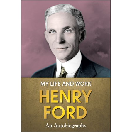Henry Ford : My Life and Work - eBook (Henry Ford My Life And Work)