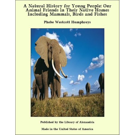 A Natural History for Young People: Our Animal Friends in Their Native Homes Including Mammals, Birds and Fishes - (Animals And Their Young Ones In Hindi)