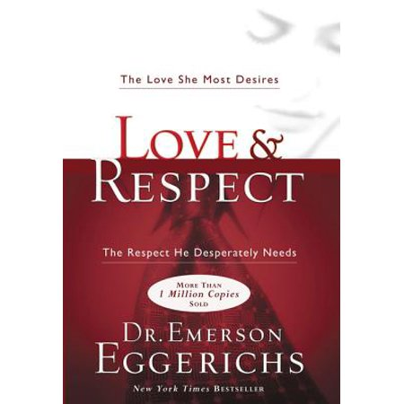 Love & Respect : The Love She Most Desires; The Respect He Desperately (The Most Beautiful Love Poem In The World)