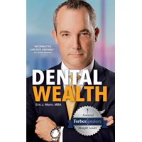 Dental Wealth: Utilizing Your Practice to Create Financial Freedom (Paperback)