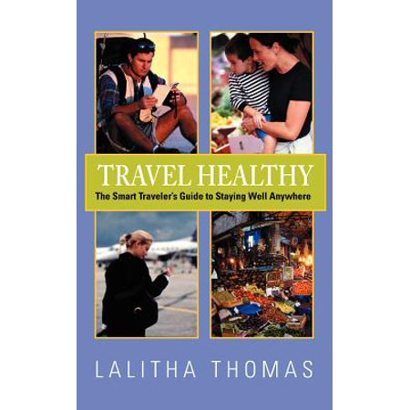 - Travel Healthy, the Smart Traveler's Guide to Staying Well Anywhere