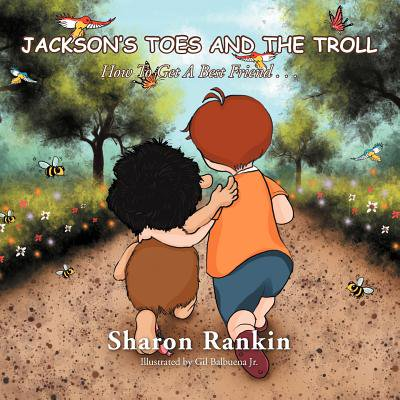 Jackson's Toes and the Troll : How to Get a Best Friend . .