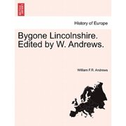 Bygone Lincolnshire. Edited by W. Andrews.