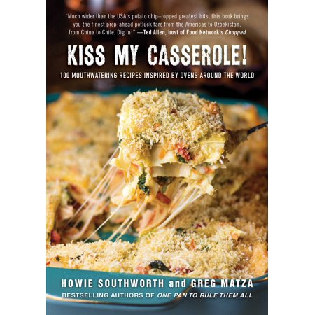 Kiss My Casserole! : 100 Mouthwatering Recipes Inspired by Ovens Around the