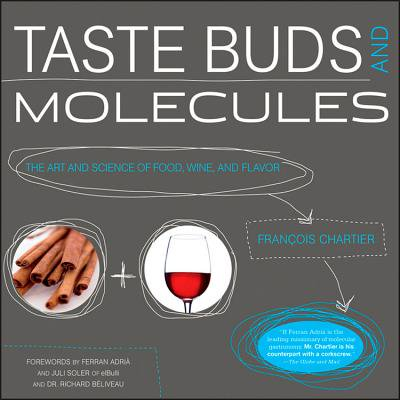 Taste Buds and Molecules : The Art and Science of Food, Wine, and (Food And Wine)