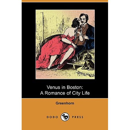 Venus in Boston : A Romance of City Life (Dodo - Party City In Boston
