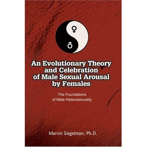 A Theory and Celebration of Male Sexual Arousal by Females: The Foundations of Male Heterosexuality