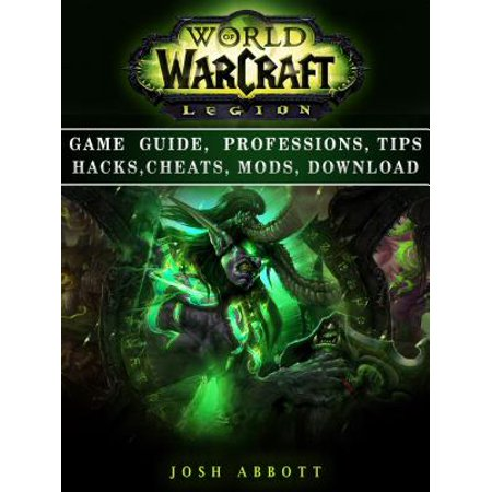 World of Warcraft Legion Game Guide, Professions, Tips Hacks, Cheats, Mods, Download -