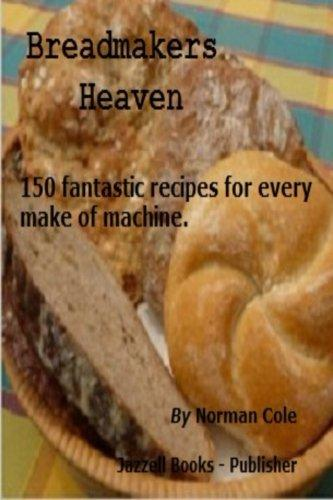 Breadmakers Heaven: 150 Fantastic Recipies for Every Make of Bread Machine. by