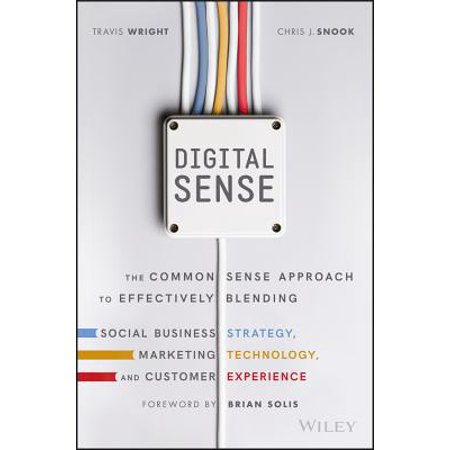 Digital Sense : The Common Sense Approach to Effectively Blending Social Business Strategy, Marketing Technology, and Customer (Customer Experience Strategy Best Practices)