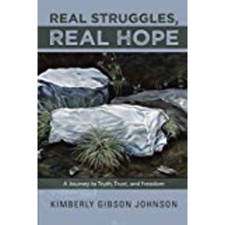 Real Struggles  Real Hope  A Journey To Truth  Trust  And Freedom  Paperback