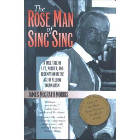 The Rose Man of Sing Sing : A True Tale of Life, Murder, and Redemption in the Age of Yellow Journalism (T Race Yellow)