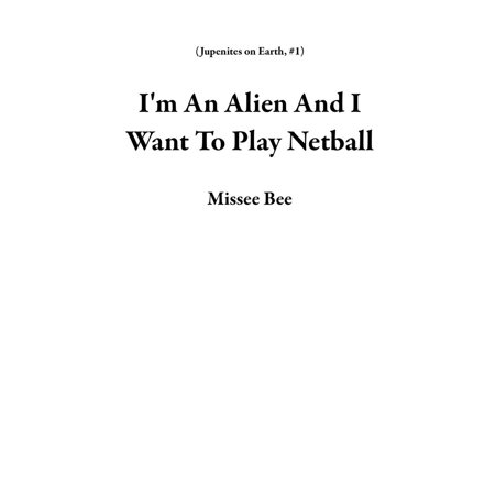Netball System - I'm An Alien And I Want To Play Netball - eBook