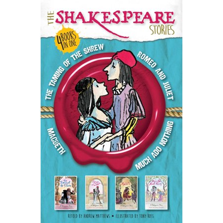 The Shakespeare Stories: Much Ado About Nothing, The Taming of the Shrew, Macbeth, Romeo and