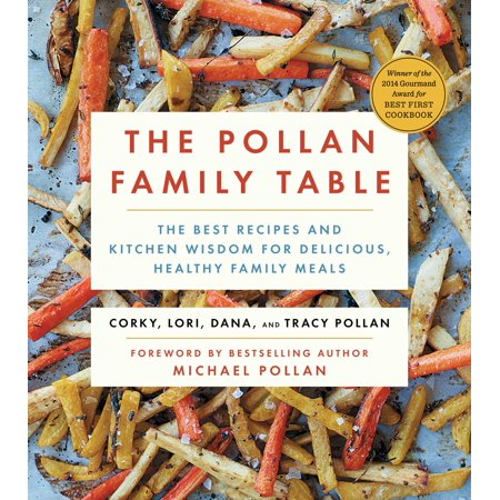The Pollan Family Table : The Best Recipes and Kitchen Wisdom for Delicious, Healthy Family