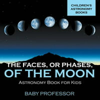 The Faces, or Phases, of the Moon - Astronomy Book for Kids Children's Astronomy Books (Paperback)