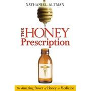 The Honey Prescription : The Amazing Power of Honey as Medicine