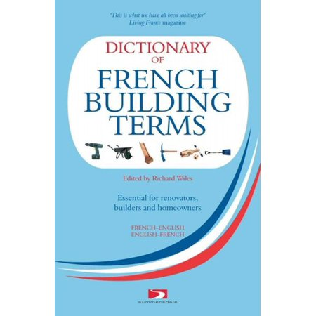 Dictionary of French Building Terms : Essential for Renovators, Builders and Homeowners