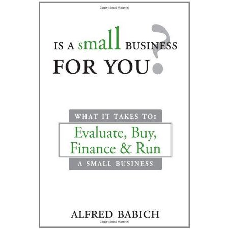Is A Small Business For You   What It Takes To  Evaluate  Buy  Finance And Run A Small Business