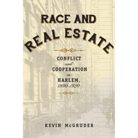 Race And Real Estate  Conflict And Cooperation In Harlem  1890 1920