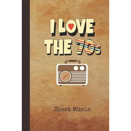 I Love the 70s Sheet Music : Blank Manuscript Notebook Journal 1970s Retro Classic Radio Cover Instrument Composition Book for Musician & Composer 12 Staves Per Page Staff Line Notepad & Notation Guide Create, Compose & Write Songs