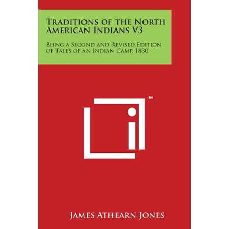 Traditions of the North American Indians V3 : Being a Second and Revised Edition of Tales of an Indian Camp, (The American Tradition In Literature 12th Edition)