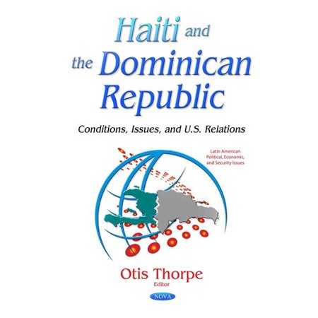 Haiti and the Dominican Republic: Conditions, Issues, and U.S. Relations
