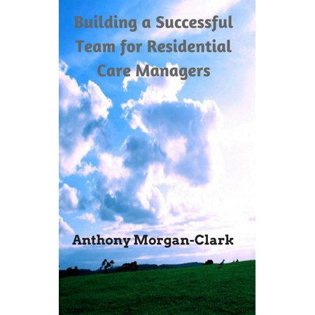 - Building a Successful Team for Residential Care Managers - eBook