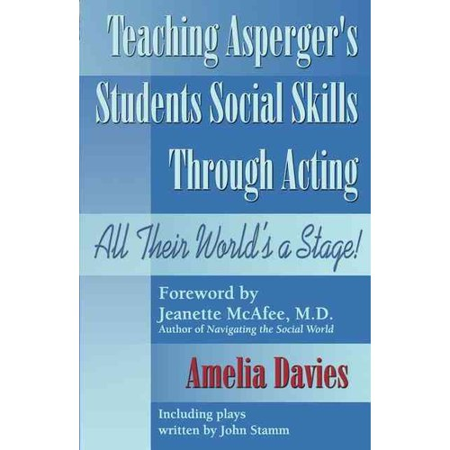 Teaching Asperger's Students Social Skills Through Acting: All Their World Is A Stage!