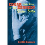 Edgar Kennedy : Master of the Slow Burn