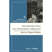 Reconstructing OT Theology : After the Collapse of History