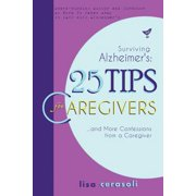 Surviving Alzheimer's : 25 Tips for Caregivers: ...and More Confessions from a Caregiver
