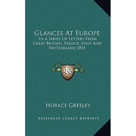 Glances at Europe : In a Series of Letters from Great Britain, France, Italy and Switzerland 1851