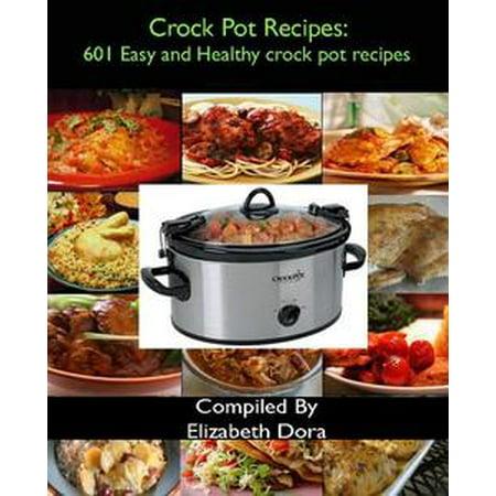 Crock Pot Recipes : 601 Easy and Healthy Crock Pot Recipes - eBook